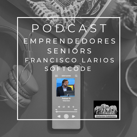 Episodio-17-Podcast-Emprendedores-Senior-Francisco-Larios-Software-450